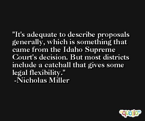 It's adequate to describe proposals generally, which is something that came from the Idaho Supreme Court's decision. But most districts include a catchall that gives some legal flexibility. -Nicholas Miller