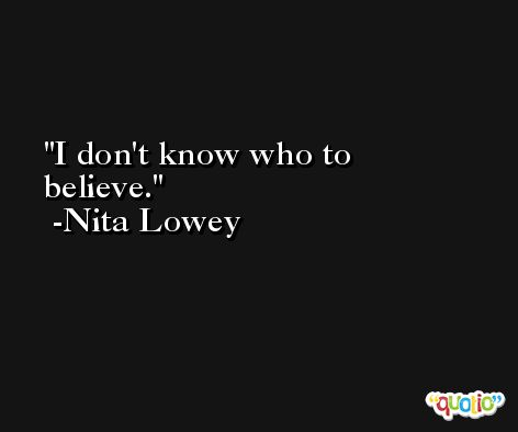I don't know who to believe. -Nita Lowey