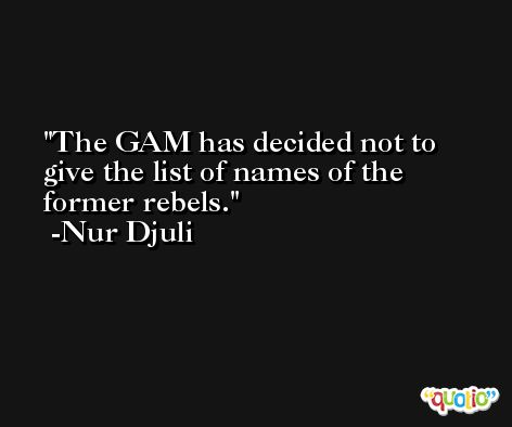 The GAM has decided not to give the list of names of the former rebels. -Nur Djuli