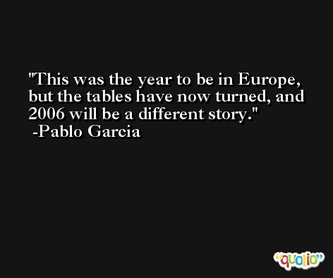 This was the year to be in Europe, but the tables have now turned, and 2006 will be a different story. -Pablo Garcia