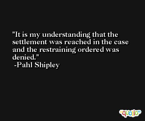 It is my understanding that the settlement was reached in the case and the restraining ordered was denied. -Pahl Shipley