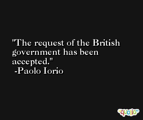The request of the British government has been accepted. -Paolo Iorio