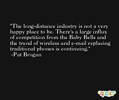 The long-distance industry is not a very happy place to be. There's a large influx of competition from the Baby Bells and the trend of wireless and e-mail replacing traditional phones is continuing. -Pat Brogan