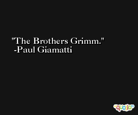 The Brothers Grimm. -Paul Giamatti