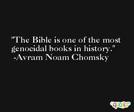 The Bible is one of the most genocidal books in history. -Avram Noam Chomsky