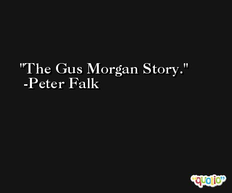 The Gus Morgan Story. -Peter Falk