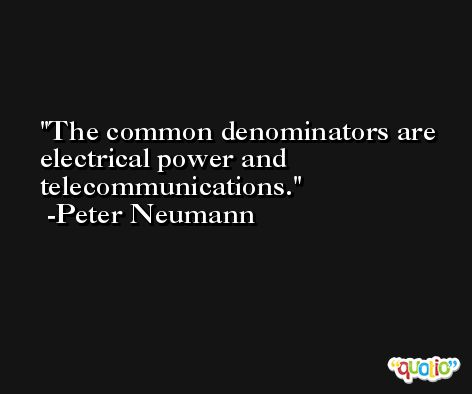 The common denominators are electrical power and telecommunications. -Peter Neumann