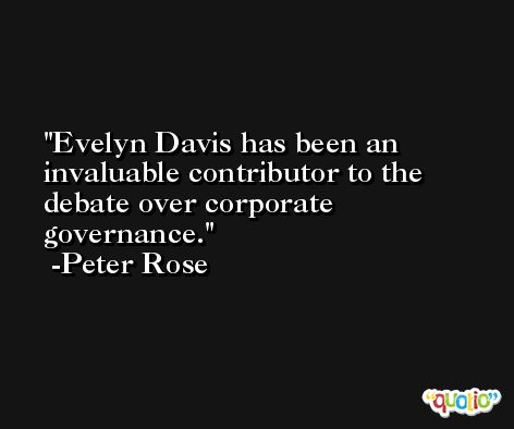 Evelyn Davis has been an invaluable contributor to the debate over corporate governance. -Peter Rose