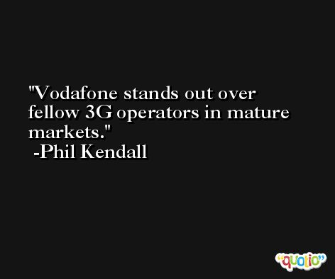 Vodafone stands out over fellow 3G operators in mature markets. -Phil Kendall