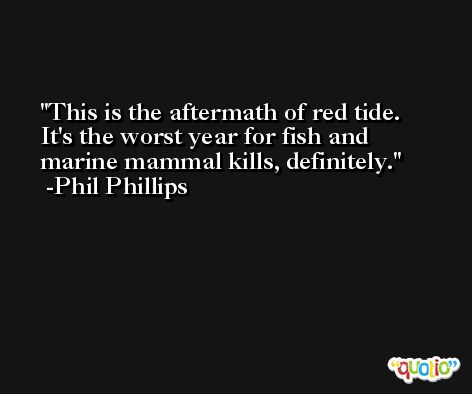 This is the aftermath of red tide. It's the worst year for fish and marine mammal kills, definitely. -Phil Phillips