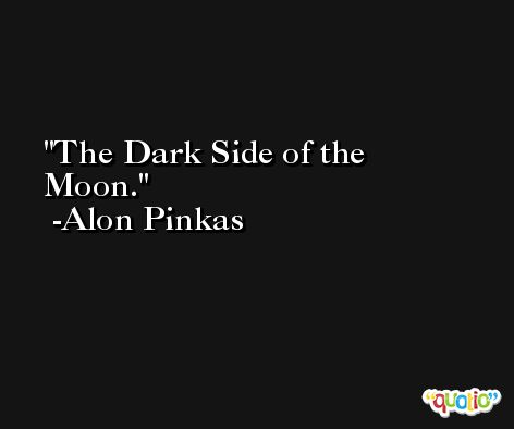 The Dark Side of the Moon. -Alon Pinkas