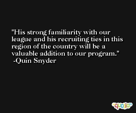 His strong familiarity with our league and his recruiting ties in this region of the country will be a valuable addition to our program. -Quin Snyder