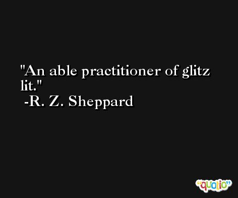 An able practitioner of glitz lit. -R. Z. Sheppard