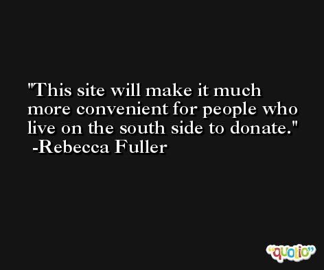 This site will make it much more convenient for people who live on the south side to donate. -Rebecca Fuller