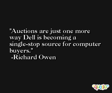 Auctions are just one more way Dell is becoming a single-stop source for computer buyers. -Richard Owen