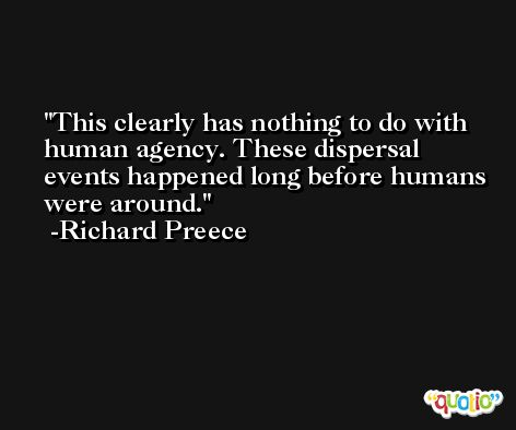 This clearly has nothing to do with human agency. These dispersal events happened long before humans were around. -Richard Preece