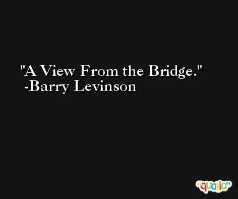 A View From the Bridge. -Barry Levinson