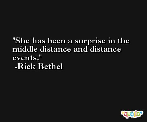 She has been a surprise in the middle distance and distance events. -Rick Bethel