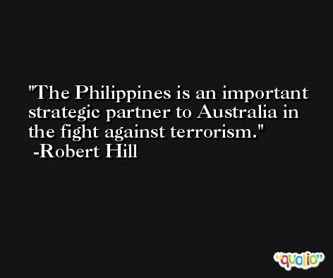 The Philippines is an important strategic partner to Australia in the fight against terrorism. -Robert Hill