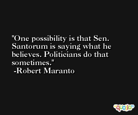 One possibility is that Sen. Santorum is saying what he believes. Politicians do that sometimes. -Robert Maranto