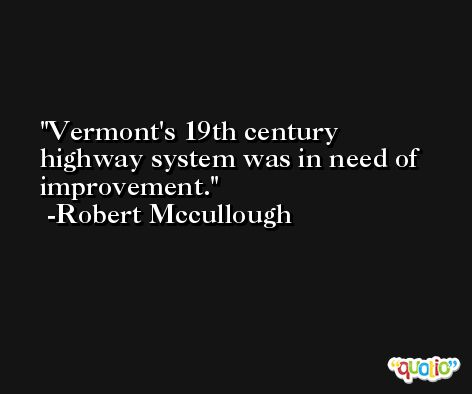 Vermont's 19th century highway system was in need of improvement. -Robert Mccullough