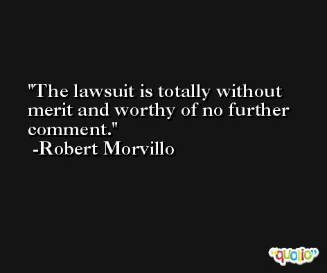 The lawsuit is totally without merit and worthy of no further comment. -Robert Morvillo