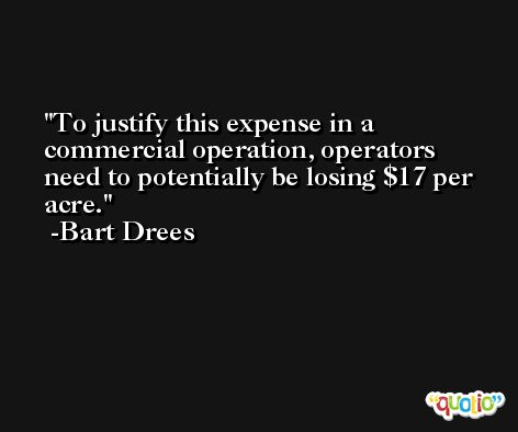 To justify this expense in a commercial operation, operators need to potentially be losing $17 per acre. -Bart Drees