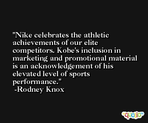 Nike celebrates the athletic achievements of our elite competitors. Kobe's inclusion in marketing and promotional material is an acknowledgement of his elevated level of sports performance. -Rodney Knox