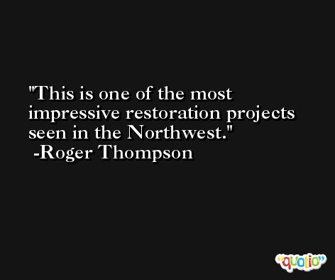 This is one of the most impressive restoration projects seen in the Northwest. -Roger Thompson