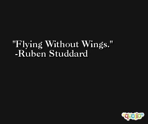 Flying Without Wings. -Ruben Studdard