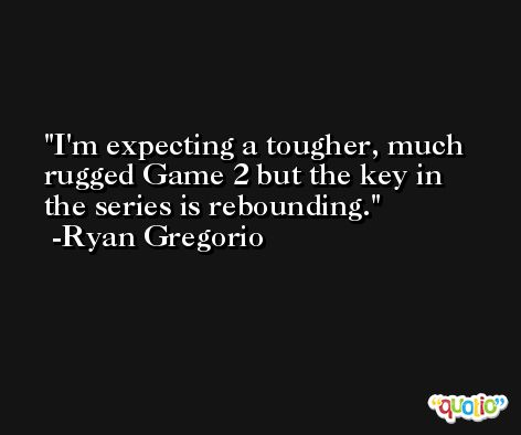 I'm expecting a tougher, much rugged Game 2 but the key in the series is rebounding. -Ryan Gregorio