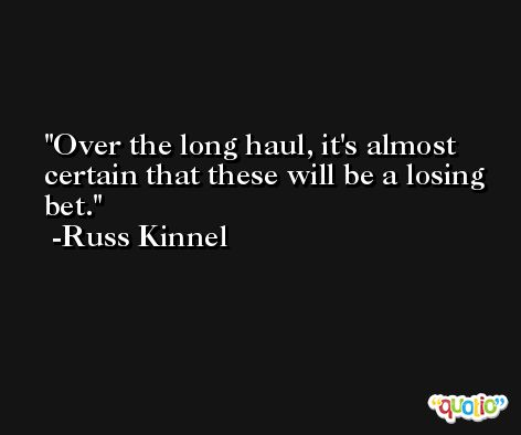 Over the long haul, it's almost certain that these will be a losing bet. -Russ Kinnel