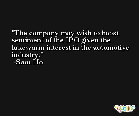 The company may wish to boost sentiment of the IPO given the lukewarm interest in the automotive industry. -Sam Ho