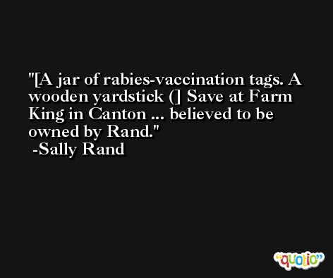 [A jar of rabies-vaccination tags. A wooden yardstick (] Save at Farm King in Canton ... believed to be owned by Rand. -Sally Rand