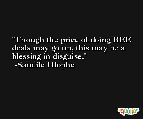 Though the price of doing BEE deals may go up, this may be a blessing in disguise. -Sandile Hlophe