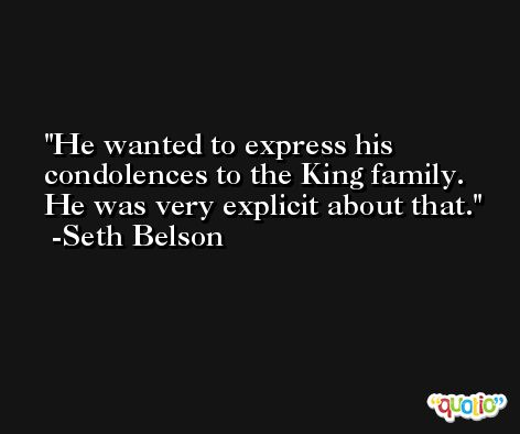 He wanted to express his condolences to the King family. He was very explicit about that. -Seth Belson