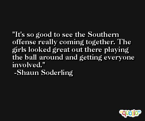 It's so good to see the Southern offense really coming together. The girls looked great out there playing the ball around and getting everyone involved. -Shaun Soderling