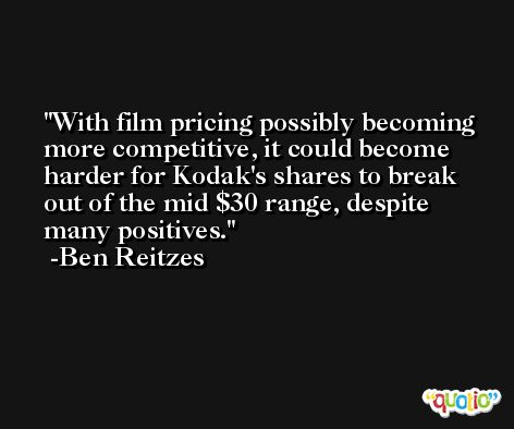 With film pricing possibly becoming more competitive, it could become harder for Kodak's shares to break out of the mid $30 range, despite many positives. -Ben Reitzes