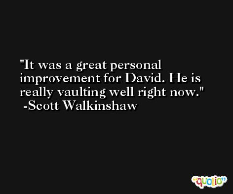 It was a great personal improvement for David. He is really vaulting well right now. -Scott Walkinshaw