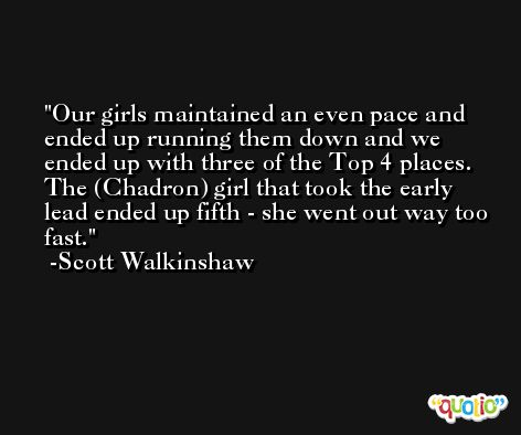 Our girls maintained an even pace and ended up running them down and we ended up with three of the Top 4 places. The (Chadron) girl that took the early lead ended up fifth - she went out way too fast. -Scott Walkinshaw