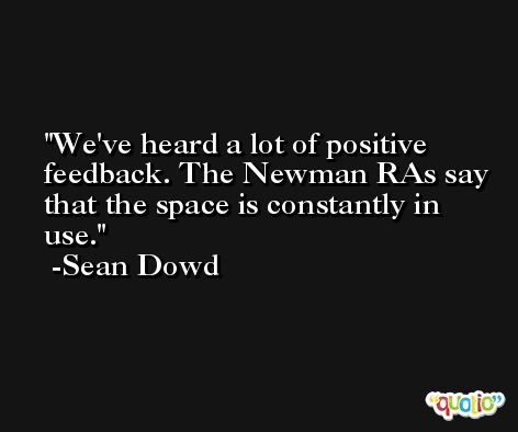 We've heard a lot of positive feedback. The Newman RAs say that the space is constantly in use. -Sean Dowd