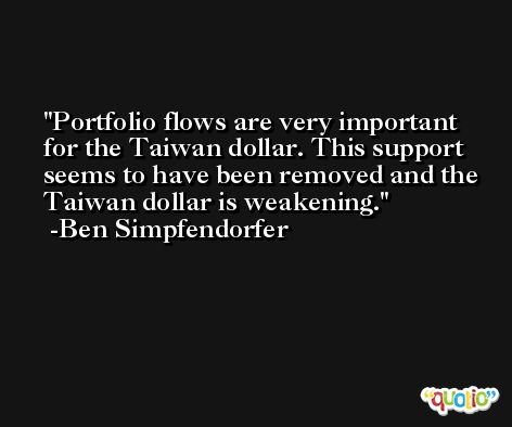 Portfolio flows are very important for the Taiwan dollar. This support seems to have been removed and the Taiwan dollar is weakening. -Ben Simpfendorfer