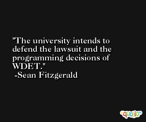 The university intends to defend the lawsuit and the programming decisions of WDET. -Sean Fitzgerald