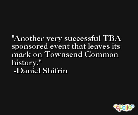 Another very successful TBA sponsored event that leaves its mark on Townsend Common history. -Daniel Shifrin