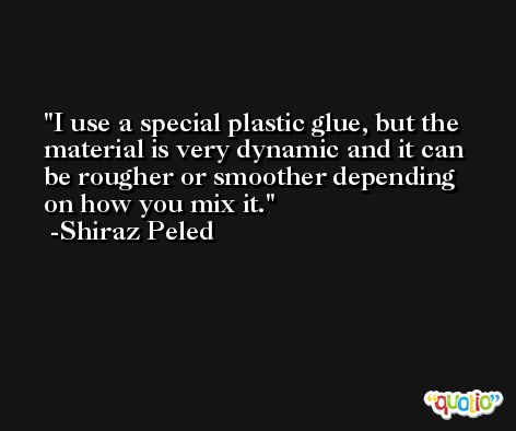 I use a special plastic glue, but the material is very dynamic and it can be rougher or smoother depending on how you mix it. -Shiraz Peled