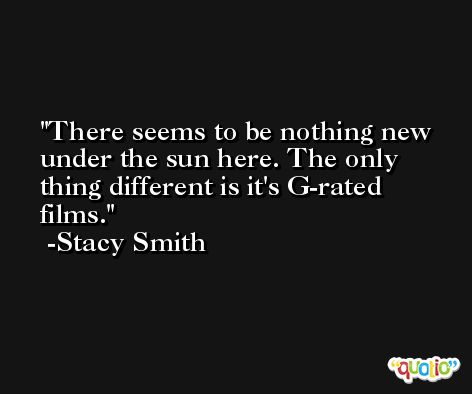 There seems to be nothing new under the sun here. The only thing different is it's G-rated films. -Stacy Smith