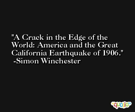 A Crack in the Edge of the World: America and the Great California Earthquake of 1906. -Simon Winchester