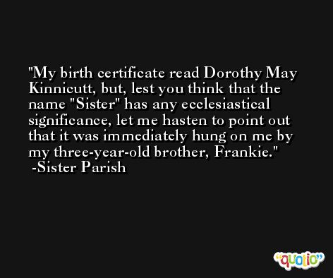 My birth certificate read Dorothy May Kinnicutt, but, lest you think that the name