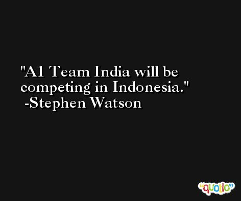 A1 Team India will be competing in Indonesia. -Stephen Watson
