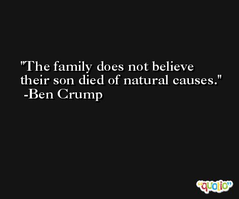 The family does not believe their son died of natural causes. -Ben Crump